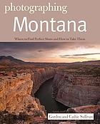 Photographing Montana : where to find perfect shots and how to take them
