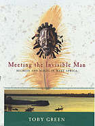 Meeting the invisible man : secrets and magic in West Africa