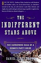 The indifferent stars above : the harrowing saga of a Donner Party bride