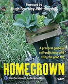 Home grown : a practical guide to self-sufficiency and living the good life.
