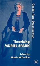 Theorizing Muriel Spark : gender, race, deconstruction