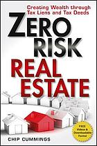 Zero risk real estate : creating wealth through tax liens and tax deeds