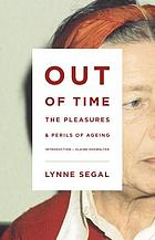Out of time : the pleasures and perils of ageing