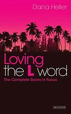 Loving The L Word : the Complete Series In Focus