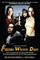 The Freedom Writers diary : how a teacher and 150 teens used writing to change themselves and the world around them