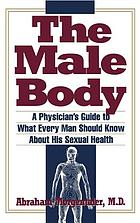 The male body : a physician's guide to what every man should know about his sexual health