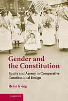 Gender and the constitution : equity and agency in comparative constitutional design