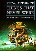 Encyclopedia of things that never were : creatures, places, and people