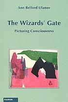 The wizards' gate : picturing consciousness : the 1991 Hale memorial lectures of Seabury-Western Theological Seminary, Evanston, Illinois, USA