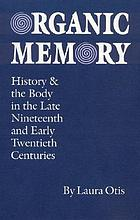 Organic memory : history and the body in the late nineteenth & early twentieth centuries