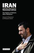 Iran and the rise of its neoconservatives : the politics of Tehran's silent revolution