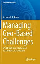 Managing geo-based challenges : world-wide case studies and sustainable local solutions