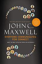 Everyone communicates, few connect : what the most effective people do differently. Summary.