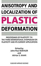 Anisotropy and localization of plastic deformation : proceedings of Plasticity '91, the Third International Symposium on Plasticity and Its Current Applications