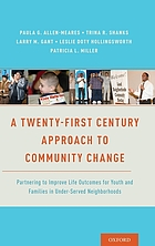A twenty-first century approach to community change : partnering to improve life outcomes for youth and families in under-served neighborhoods