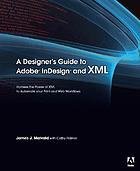 A designer's guide to Adobe InDesign and XML : harness the power of XML to automate your print and Web workflows