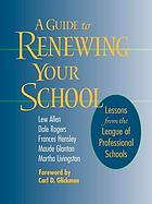 A guide to renewing your school : lessons from the League Of Professional Schools