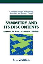 Symmetry and its discontents : essays on the history of inductive probability