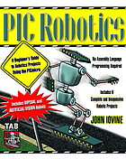 PIC robotics : a beginner's guide to robotics projects using the PICmicro