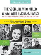 The socialite who killed a Nazi with her bare hands : and 144 other fascinating people who died this year : the best of the New York times obituaries, 2013