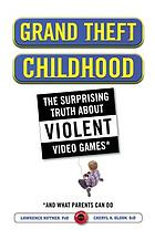 Grand theft childhood : the surprising truth about violent video games and what parents can do