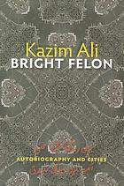 Bright felon : autobiography and cities.