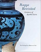 Raqqa revisited : ceramics of Ayyubid Syria