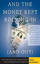 And the money kept rolling in (and out) : Wall Street, the IMF, and the bankrupting of Argentina