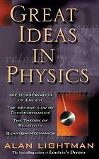 Great ideas in physics : the conservation of energy, the second law of thermodynamics, the theory of relativity, and quantum mechanics
