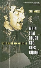When that rough god goes riding : listening to Van Morrison