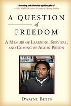 A question of freedom : a memoir of survival, learning, and coming of age in prison