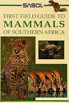 Sasol mammals of southern Africa : a first field guide