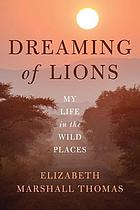 Dreaming of lions : my life in the wild places