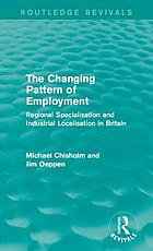 The changing pattern of employment : regional specialisation and industrial localisation in Britain