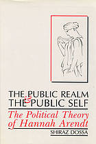The Public Realm and the Public Self : the Political Theory of Hannah Arendt.