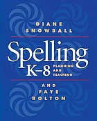 Spelling K-8 : planning and teaching