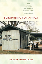 Scrambling for Africa : AIDS, Expertise, and the Rise of American Global Health Science