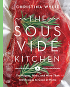 The sous vide kitchen : techniques, ideas, and more than 100 recipes to cook at home