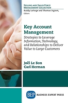 Key account management : strategies to leverage information, technology, and relationships to deliver value to large customers
