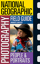 National Geographic photography field guide : people & portraits : secrets to making great pictures