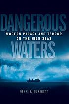 Dangerous waters : modern piracy and terror on the high seas