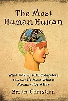 The most human human : what talking with computers teaches us about what it means to be alive
