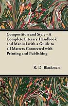 Composition and style, a complete literary handbook and manual with a guide to all matters connected with printing and publishing;