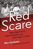 Red scare : right-wing hysteria, fifties fanaticism, and their legacy in Texas