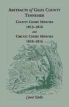 Abstracts of Giles County, Tennessee : county court minutes, 1813-1816, and circuit court minutes, 1810-1816