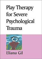 Play therapy for severe psychological trauma