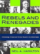 Rebels and renegades : a chronology of social and political dissent in the United States