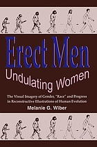 Erect men, undulating women : the visual imagery of gender, race and progress in reconstructive illustrations of human evolution