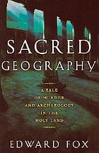 Sacred geography : a tale of murder and archeology in the Holy Land