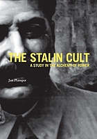 The Stalin cult : a study in the alchemy of power